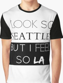 I Look So Seattle, But I Feel So LA Graphic T-Shirt
