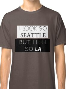 I Look So Seattle, But I Feel So LA Classic T-Shirt