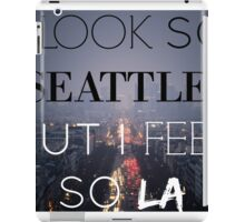 I Look So Seattle, But I Feel So LA iPad Case/Skin
