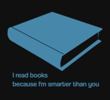 I read books because I'm smarter than you - cyan - funny graphic t-shirt by moonshine and lollipops