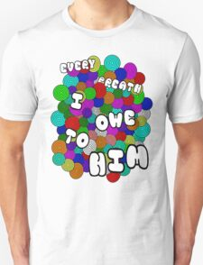Every Breath  T-Shirt