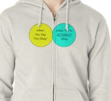 """I'm Okay"" Comparison Chart Zipped Hoodie"