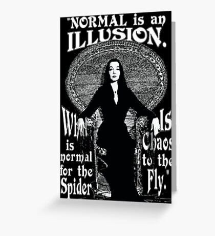 """Morticia Addams-""""Normal Is An Illusion..."""" Greeting Card"""