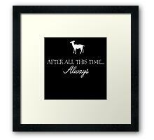 after all this time... always  Framed Print