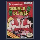 Double Slayer by beheadedbody