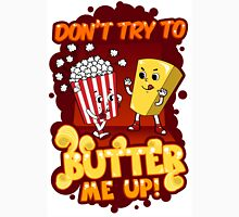 Don't Try To Butter Me Up! Unisex T-Shirt