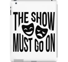 The Show Must Go On iPad Case/Skin