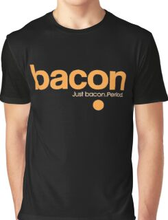 Bacon. Just bacon. Period. Graphic T-Shirt