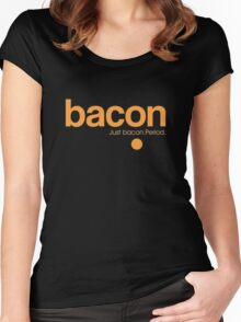 Bacon. Just bacon. Period. Women's Fitted Scoop T-Shirt