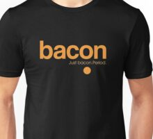Bacon. Just bacon. Period. Unisex T-Shirt