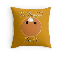 Be Thankful for Pie  Throw Pillow