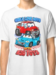 Girls Love Boys With Big Toys Classic T-Shirt