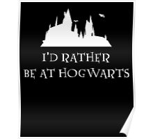 id rather be at hogwarts Poster