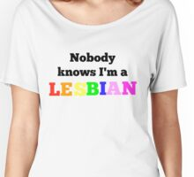 Nobody knows I'm a lesbian Women's Relaxed Fit T-Shirt