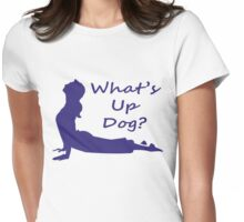 What's Up Dog? Womens Fitted T-Shirt