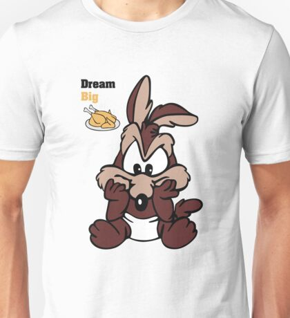 Dream Big Or Don't Grow Up (Baby Wiley E Coyote) Unisex T-Shirt