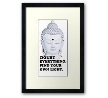 Buddha: Doubt Everything Find Your Own Light Framed Print