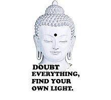 Buddha: Doubt Everything Find Your Own Light Photographic Print