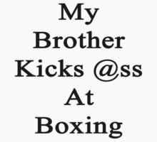 My Brother Kicks Ass At Boxing by supernova23