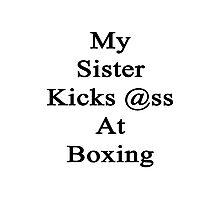 My Sister Kicks Ass At Boxing Photographic Print