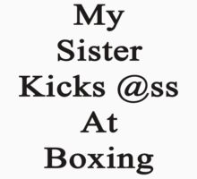 My Sister Kicks Ass At Boxing by supernova23