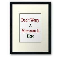 Don't Worry A Moroccan is Here  Framed Print