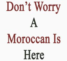 Don't Worry A Moroccan is Here  by supernova23