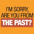 I'm Sorry Are you from the Past? by innercoma