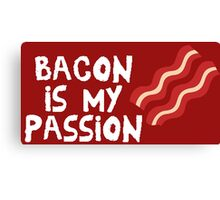 Bacon Is My Passion  Canvas Print