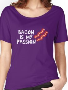 Bacon Is My Passion  Women's Relaxed Fit T-Shirt