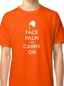 Face Palm and Carry On Classic T-Shirt