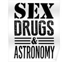 Funny Sex Drugs & Astronomy Poster