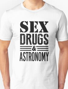 Funny Sex Drugs & Astronomy T-Shirt