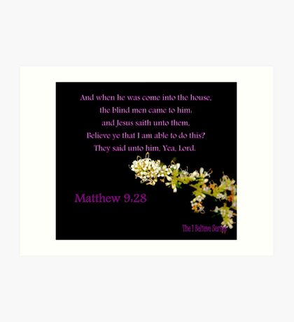 Matthew 9:28 - BELIEVE ye that I am able to do this? Art Print