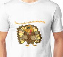 Save a Turkey! Unisex T-Shirt