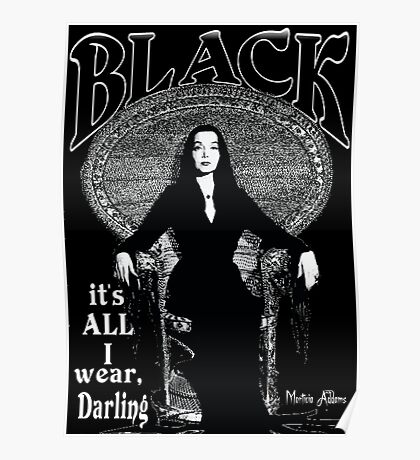 """BLACK- It's All I Wear""- Morticia Addams Poster"