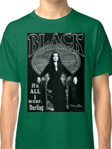 """BLACK- It's All I Wear""- Morticia Addams Classic T-Shirt"