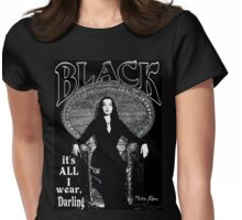 """BLACK- It's All I Wear""- Morticia Addams Womens Fitted T-Shirt"