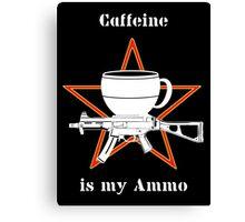 Caffeine is My Ammo Canvas Print