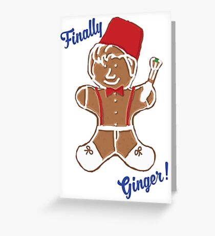 The 11th Doctor is Finally Ginger! Greeting Card