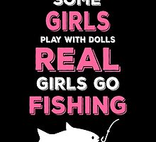 SOME GIRLS PLAY WITH DOLLS REAL GIRLS GO FISHING by yuantees