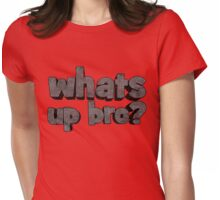 Whats up bro? Womens Fitted T-Shirt