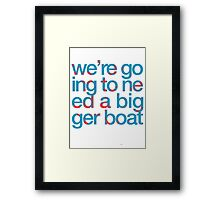We're Going to Need a Bigger Boat Framed Print