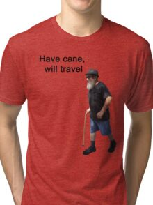 Have cane, will travel Tri-blend T-Shirt