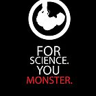 For Science. You Monster. by lovegraphics