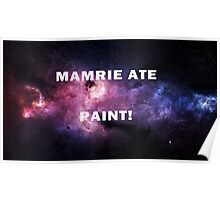 MAMRIE ATE PAINT!! Poster