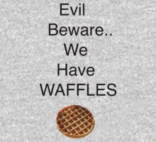 Evil Beware.. We Have Waffles by Alex Russo