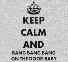 Keep Calm and Bang Bang Bang on the Door Baby Kids Tee