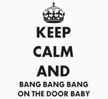 Keep Calm and Bang Bang Bang on the Door Baby One Piece - Short Sleeve