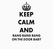 Keep Calm and Bang Bang Bang on the Door Baby T-Shirt